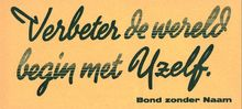 Verbeter de wereld begin met Uzelf. (Improve the world start with yourself.) - Spreuk van Bond Zonder Naam Augustus 1958