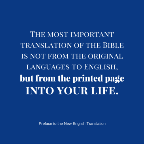 The most important translation of the Bible is not from the original languages to English, but from the printed page into your life.