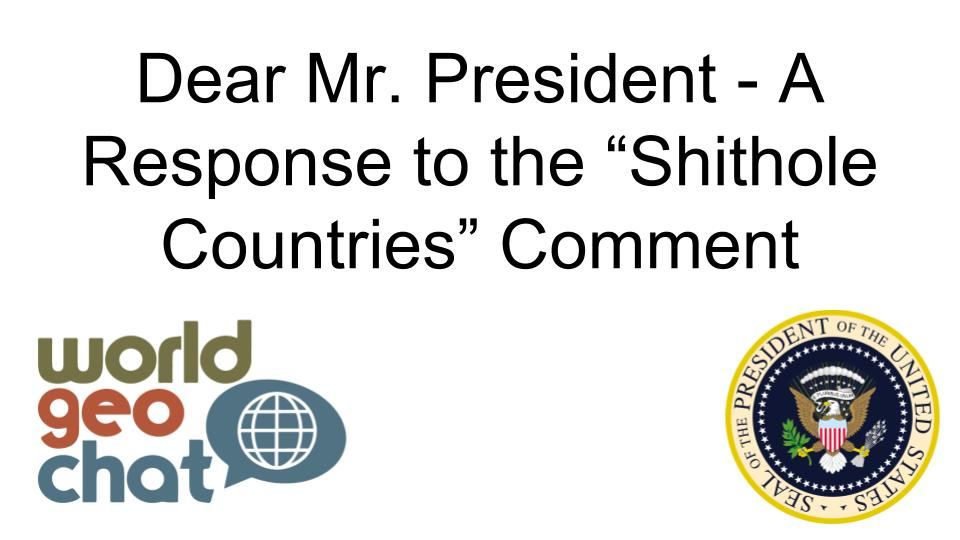 "Dear Mr. President – A Response to the ""Shithole Countries"" Comment"